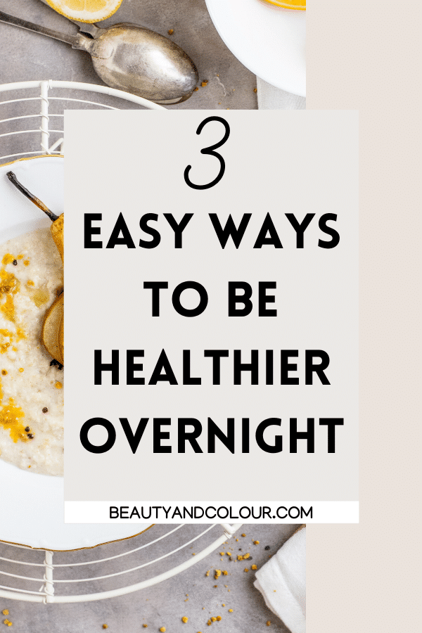 Easy Ways To Be Healthier Overnight