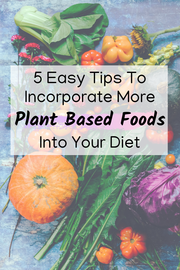 easy tips how to eat more plant based foods