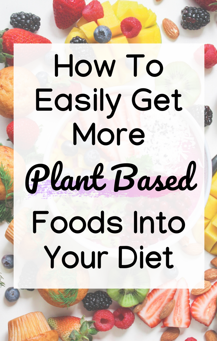 Tips How To Eat More Plant Based Foods