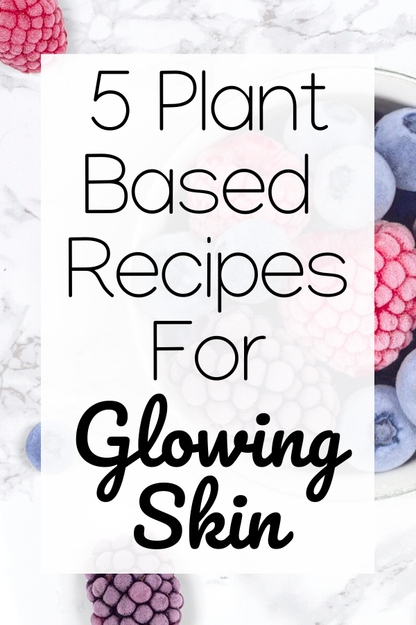 Plant Based Recipes To Make For Glowing Skin