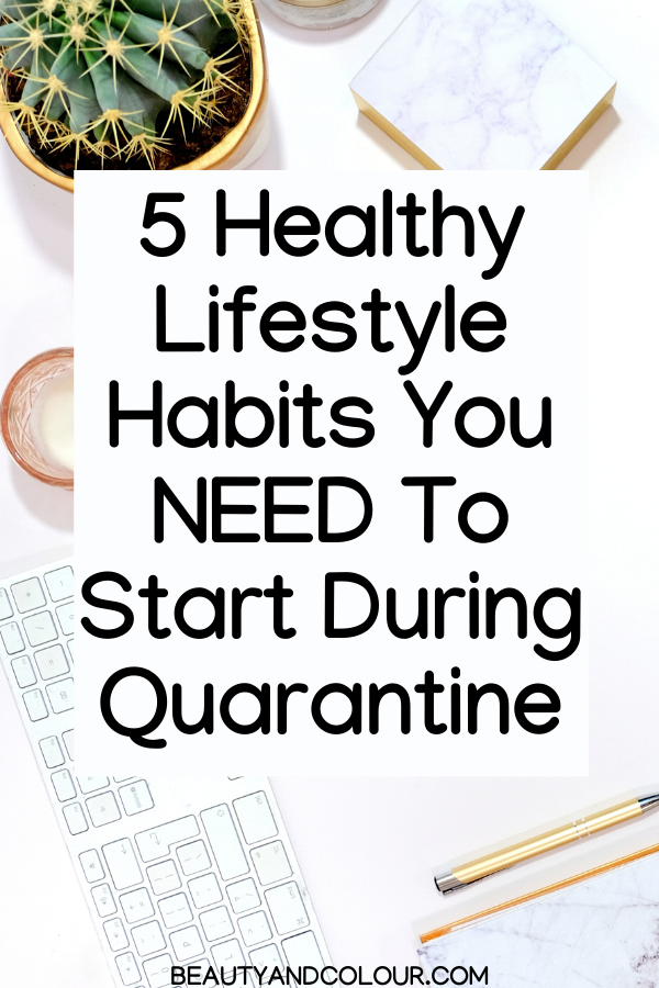 Healthy Lifestyle Habits To Implement During Quarantine Beauty Colour