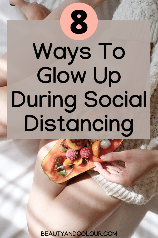 Ways to glow up during social distancing