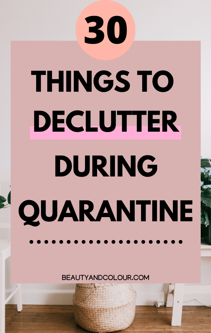 Things to declutter home during quarantine beauty and colour